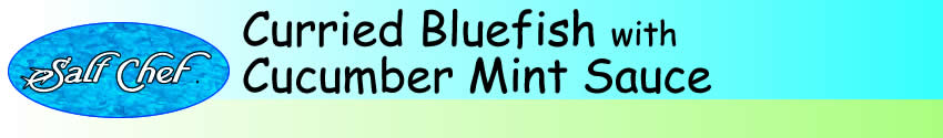 Recipe for Curried Bluefish with a cucumber mint sauce