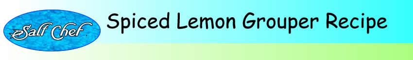 Recipe for Spiced Lemon Grilled Grouper